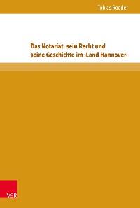 Cover Das Notariat, sein Recht und seine Geschichte im ›Land Hannover‹