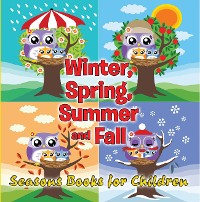 Cover Winter, Spring, Summer and Fall: Seasons Books for Children
