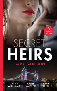 Cover Secret Heirs: Baby Bargain: Bound by the Billionaire's Baby / An Heir Made in the Marriage Bed / An Heir to Make a Marriage