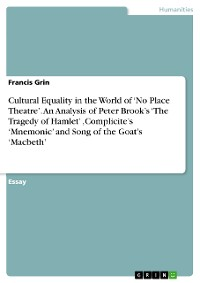 Cover Cultural Equalitiy in the World of  'No Place Theatre'. An Analysis of Peter Brook's 'The Tragedy of Hamlet' ,Complicite's 'Mnemonic' and Song of the Goat's 'Macbeth'