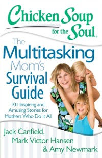 Cover Chicken Soup for the Soul: The Multitasking Mom's Survival Guide