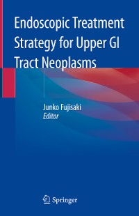 Cover Endoscopic Treatment Strategy for Upper GI Tract Neoplasms