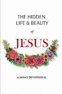 Cover The Hidden Life and Beauty of Jesus