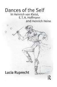 Cover Dances of the Self in Heinrich von Kleist, E.T.A. Hoffmann and Heinrich Heine