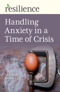Cover Resilience: Handling Anxiety in a Time of Crisis