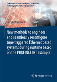 Cover New methods to engineer and seamlessly reconfigure time triggered Ethernet based systems during runtime based on the PROFINET IRT example