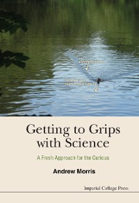 Cover Getting To Grips With Science: A Fresh Approach For The Curious
