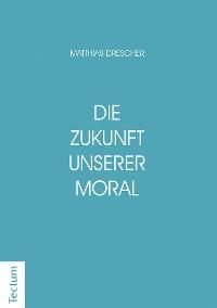 Cover Die Zukunft unserer Moral