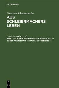 Cover Von Schleiermacher's Kindheit bis zu seiner Anstellung in Halle, October 1804