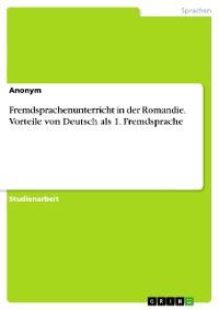 Cover Fremdsprachenunterricht in der Romandie. Vorteile von Deutsch als 1. Fremdsprache