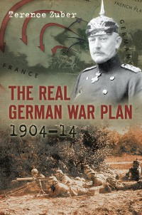 Cover The Real German War Plan, 1904-14