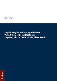 Cover Vergleichung des verfassungsrechtlichen Verhältnisses zwischen Staats- und Regierungschef in Deutschland und Frankreich