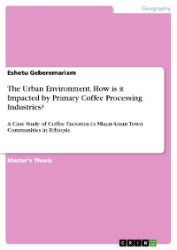 Cover The Urban Environment. How is it Impacted by Primary Coffee Processing Industries?