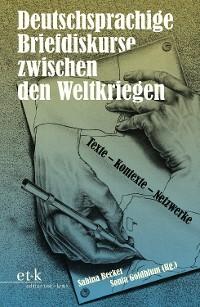 Cover Deutschsprachige Briefdiskurse zwischen den Weltkriegen
