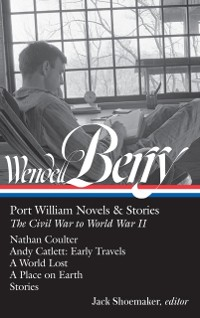 Cover Wendell Berry: Port William Novels & Stories: The Civil War to World War II  (LOA #302)