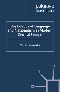 Cover The Politics of Language and Nationalism in Modern Central Europe