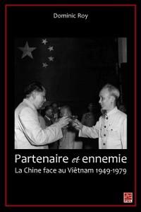 Cover Partenaire et ennemie,  La Chine face au Vietnam 1949-1979