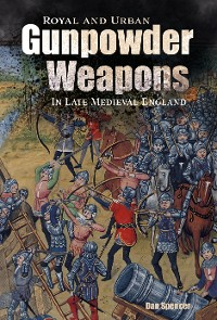 Cover Royal and Urban Gunpowder Weapons in Late Medieval England