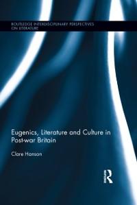 Cover Eugenics, Literature, and Culture in Post-war Britain