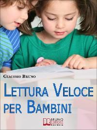 Cover Lettura Veloce per Bambini. Tecniche di Lettura e Apprendimento Rapido per Bambini da 0 a 12 Anni. (Ebook Italiano - Anteprima Gratis)