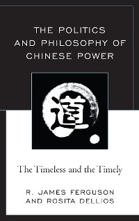 Cover The Politics and Philosophy of Chinese Power