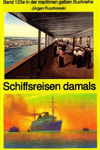 Cover Schiffsreisen damals - Band 123 Teil 2 in der maritimen gelben Buchreihe bei Jürgen Ruszkowski