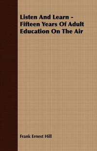 Cover Listen And Learn - Fifteen Years Of Adult Education On The Air
