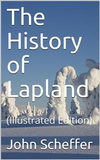 Cover The History of Lapland / wherein are shewed the Original, Manners, Habits, Marriages, / Conjurations, &c. of that People