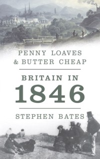 Cover Penny Loaves and Butter Cheap: Britain In 1846