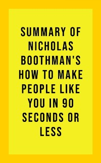 Cover Summary of Nicholas Boothman's How to Make People Like You in 90 Seconds or Less