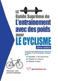 Cover Le guide supreme de l'entrainement avec des poids pour le cyclisme