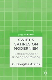 Cover Swift's Satires on Modernism: Battlegrounds of Reading and Writing