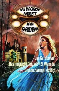 Cover Das magische Amulett #9: Wem die Stunde zweimal schlägt