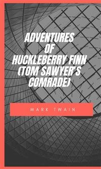Cover Adventures Of Huckleberry Finn (Tom Sawyer'S Comrade)