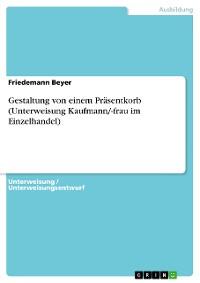 Cover Gestaltung von einem Präsentkorb (Unterweisung Kaufmann/-frau im Einzelhandel)