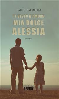 Cover Ti vesto d'amore mia dolce Alessia