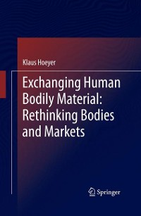 Cover Exchanging Human Bodily Material: Rethinking Bodies and Markets
