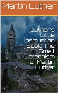 Cover Luther's Little Instruction Book: The Small Catechism of Martin Luther
