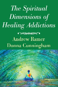 Cover The Spiritual Dimensions of Healing Addictions