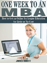 Cover One Week to An MBA How to Get an Online Ivy League Education for Little or No Cost