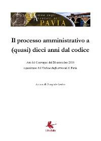 Cover Il processo amministrativo a (quasi) dieci anni dal codice