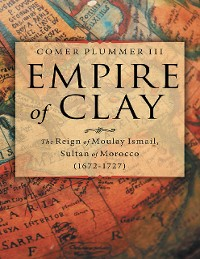 Cover Empire of Clay: The Reign of Moulay Ismail, Sultan of Morocco (1672-1727)