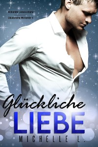 Cover Gluckliche-Liebe: Milliardär Liebesromane -(Glücksreihe 4)