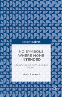 Cover No Symbols Where None Intended: Literary Essays from Laclos to Beckett