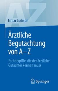 Cover Ärztliche Begutachtung von A - Z