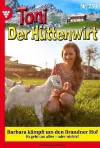 Cover Toni der Hüttenwirt 239 – Heimatroman