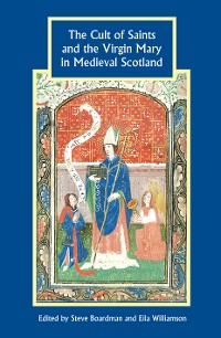 Cover The Cult of Saints and the Virgin Mary in Medieval Scotland
