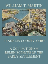 Cover Franklin County, Ohio: A Collection Of Reminiscences Of The Early Settlement