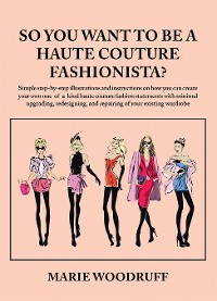Cover So You Want to Be a Haute Couture Fashionista?