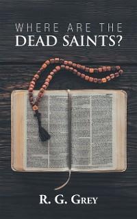 Cover Where Are the Dead Saints?